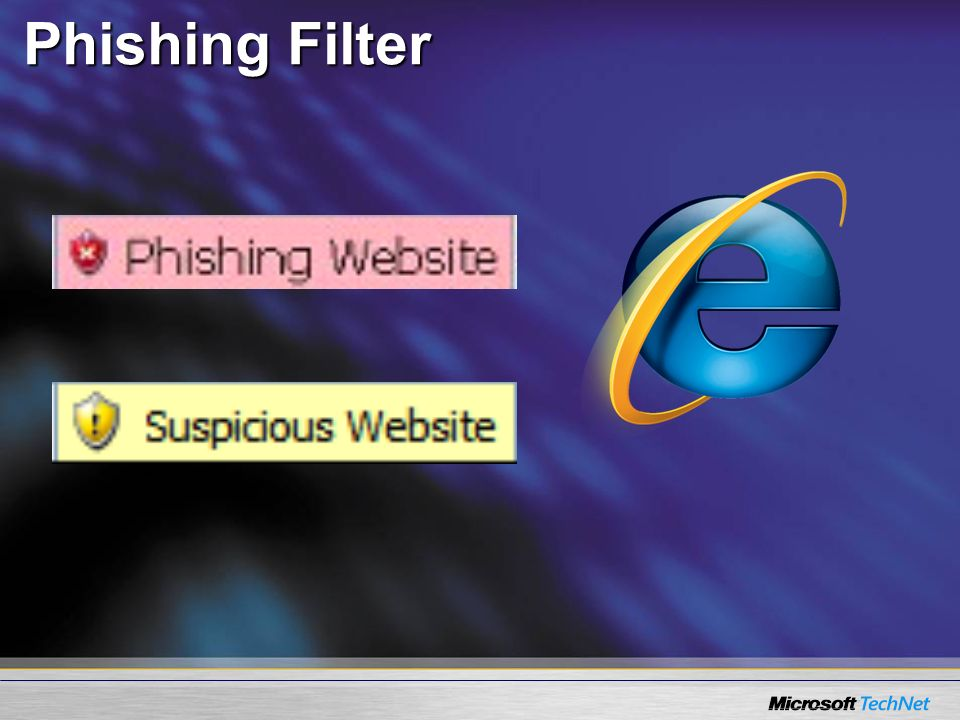 Phishing Filter <SLIDETITLE INCLUDE=7>Phishing filter</SLIDETITLE> <KEYWORDS>Internet Explorer, IE7, Phishing filter</KEYWORDS>