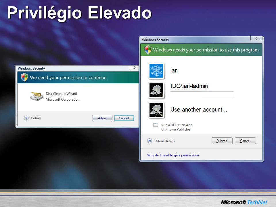 Privilégio Elevado <SLIDETITLE INCLUDE=7>Elevation Privileges</SLIDETITLE> <KEYWORDS>User Account Control, elevated privileges</KEYWORDS>