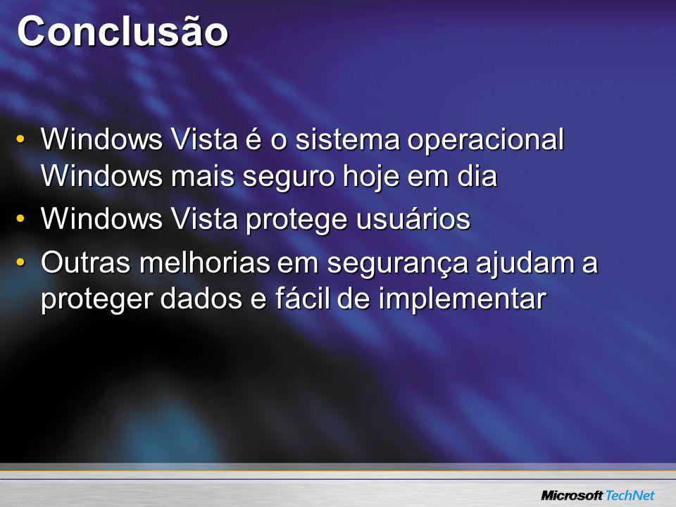 Conclusão Windows Vista é o sistema operacional Windows mais seguro hoje em dia. Windows Vista protege usuários.
