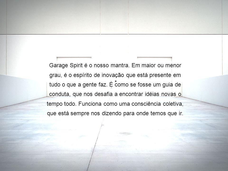 Garage Spirit é o nosso mantra