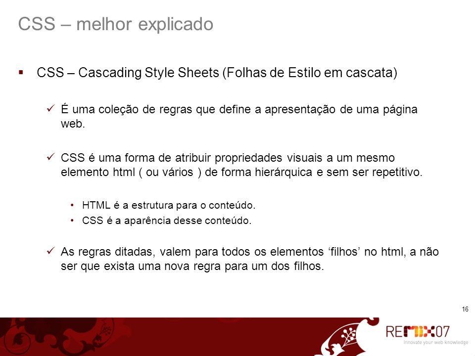 CSS – melhor explicado CSS – Cascading Style Sheets (Folhas de Estilo em cascata)