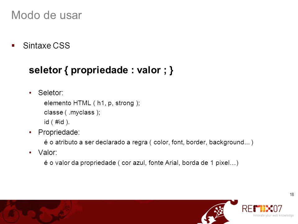 Modo de usar seletor { propriedade : valor ; } Sintaxe CSS Seletor: