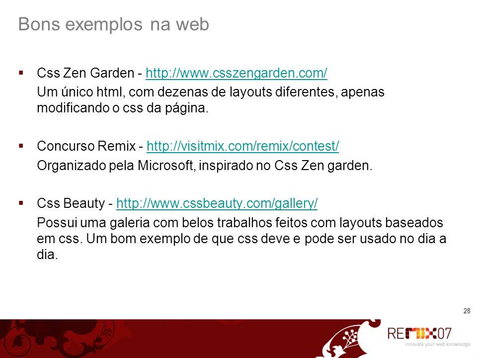 Bons exemplos na web Css Zen Garden - http://www.csszengarden.com/