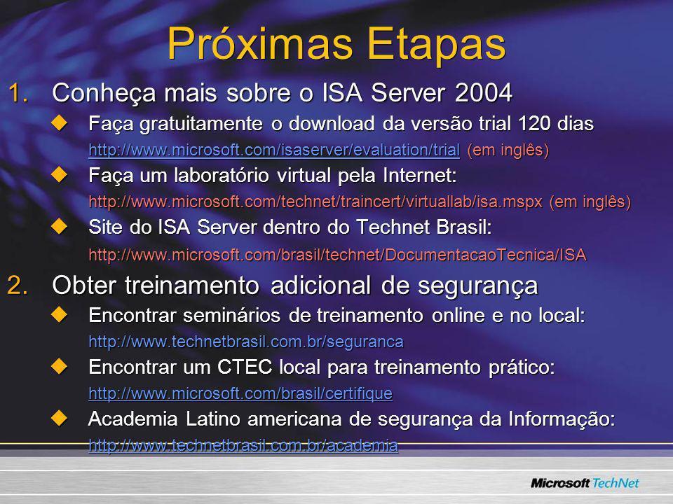 Próximas Etapas Conheça mais sobre o ISA Server 2004