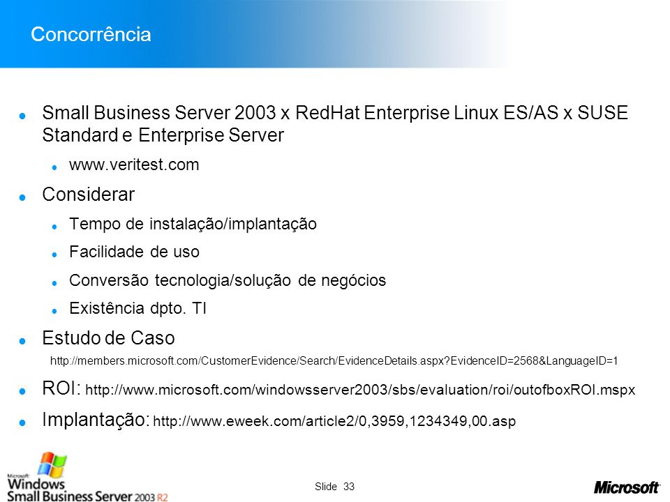 Concorrência Small Business Server 2003 x RedHat Enterprise Linux ES/AS x SUSE Standard e Enterprise Server.