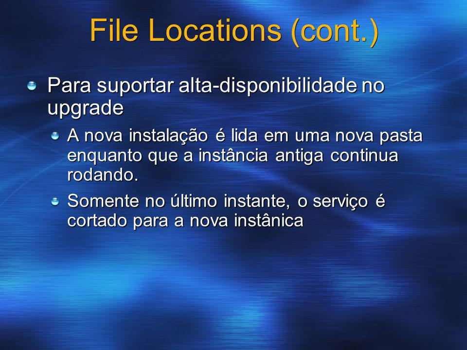 File Locations (cont.) Para suportar alta-disponibilidade no upgrade