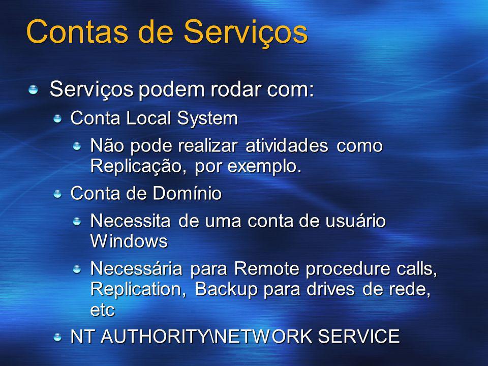 Contas de Serviços Serviços podem rodar com: Conta Local System