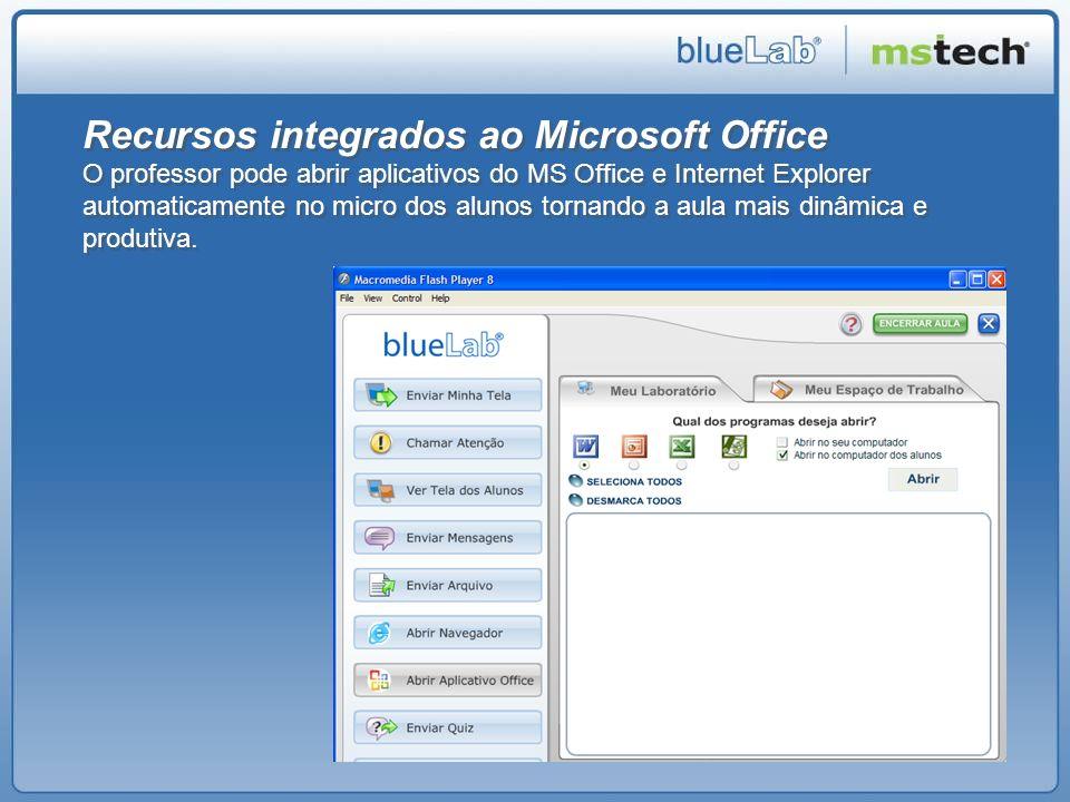 Recursos integrados ao Microsoft Office O professor pode abrir aplicativos do MS Office e Internet Explorer automaticamente no micro dos alunos tornando a aula mais dinâmica e produtiva.