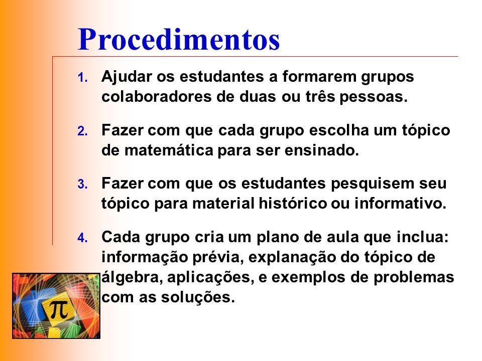 Procedimentos Ajudar os estudantes a formarem grupos colaboradores de duas ou três pessoas.