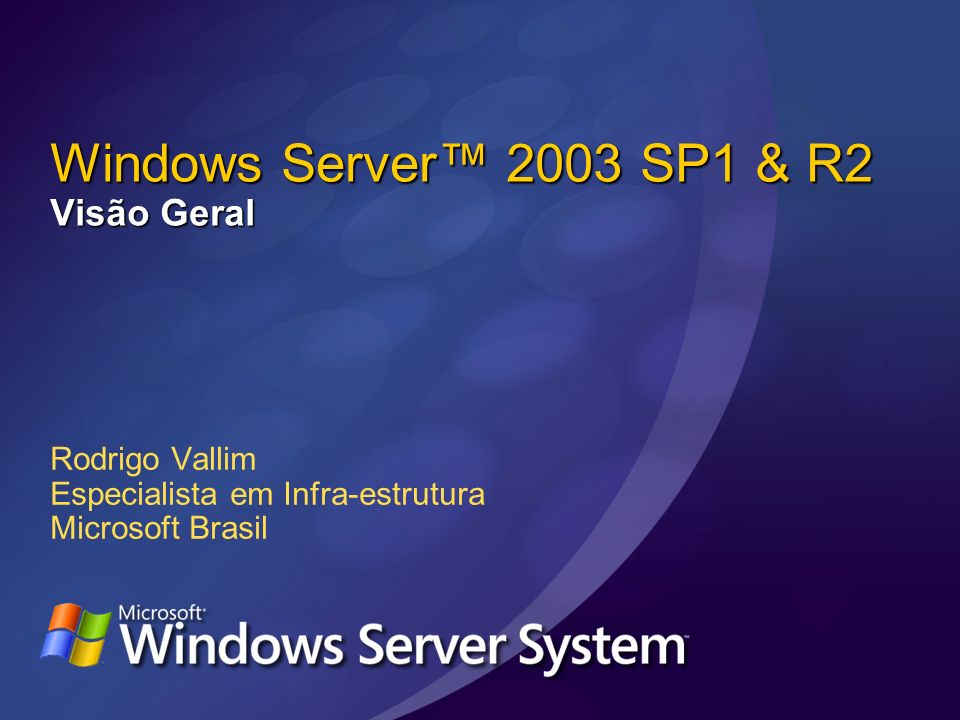 Windows Server™ 2003 SP1 & R2 Visão Geral