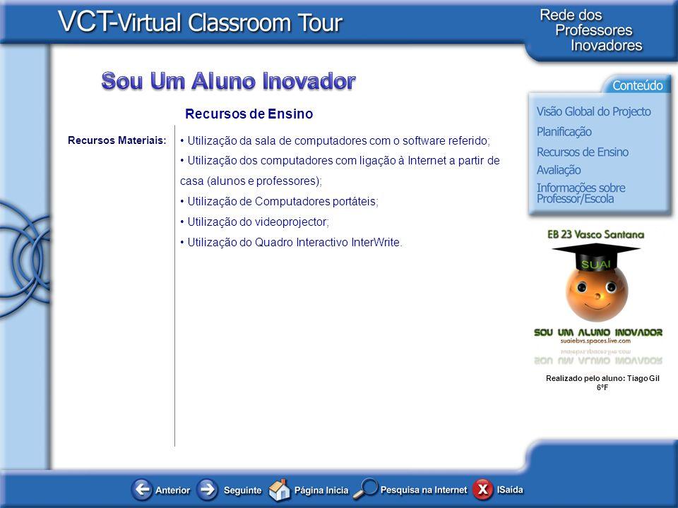 Recursos de Ensino Utilização da sala de computadores com o software referido;