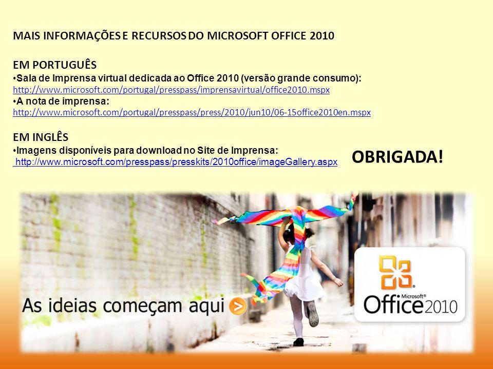 OBRIGADA! MAIS INFORMAÇÕES E RECURSOS DO MICROSOFT OFFICE 2010