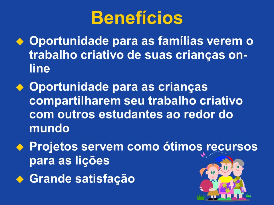 Benefícios Oportunidade para as famílias verem o trabalho criativo de suas crianças on-line.