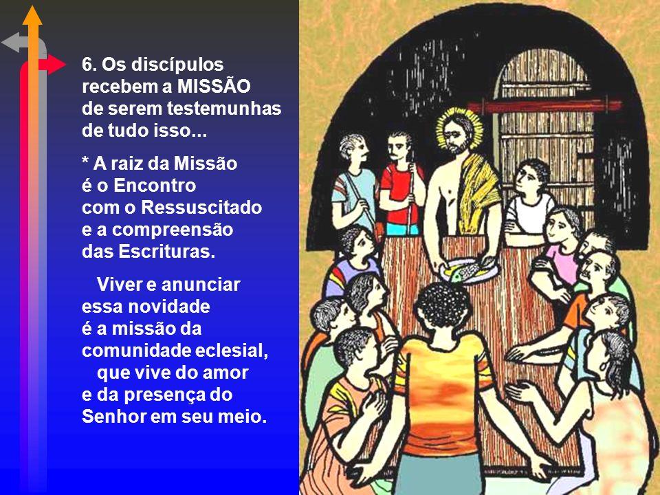 6. Os discípulos recebem a MISSÃO de serem testemunhas de tudo isso...