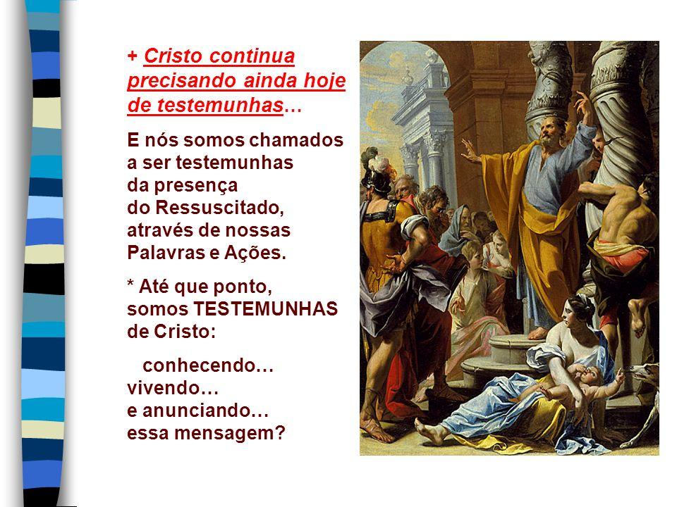 + Cristo continua precisando ainda hoje de testemunhas…