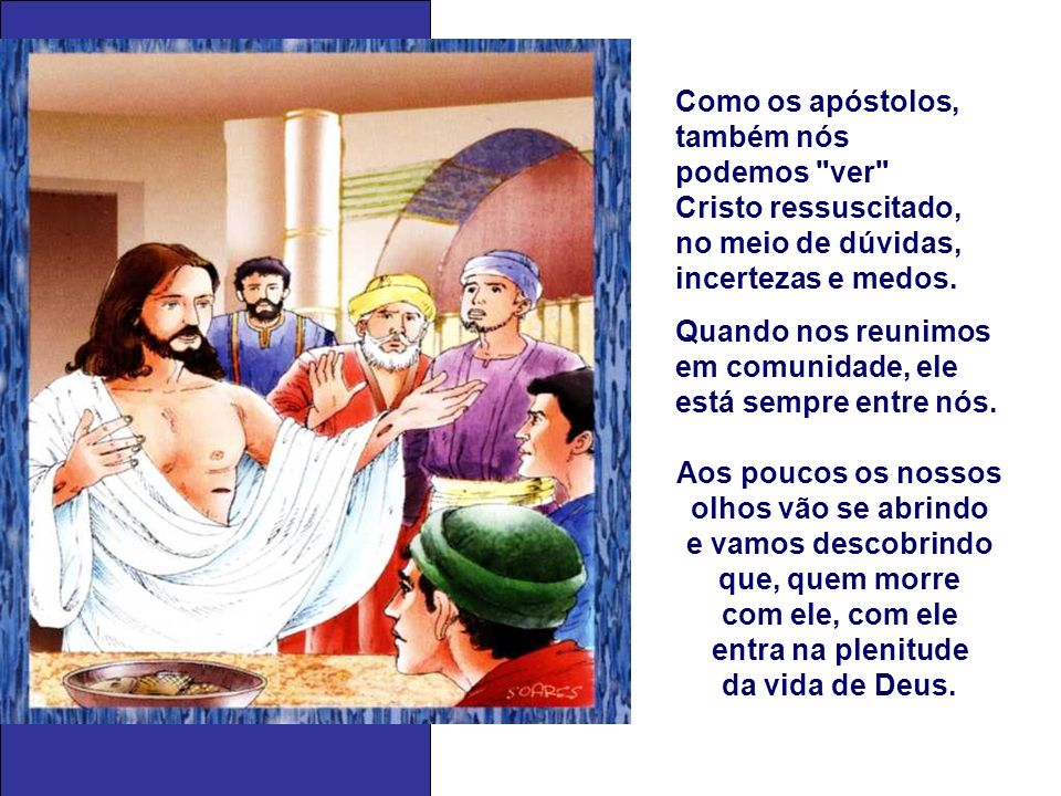 Como os apóstolos, também nós podemos ver Cristo ressuscitado,