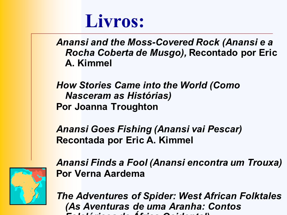 Livros: Anansi and the Moss-Covered Rock (Anansi e a Rocha Coberta de Musgo), Recontado por Eric A. Kimmel.