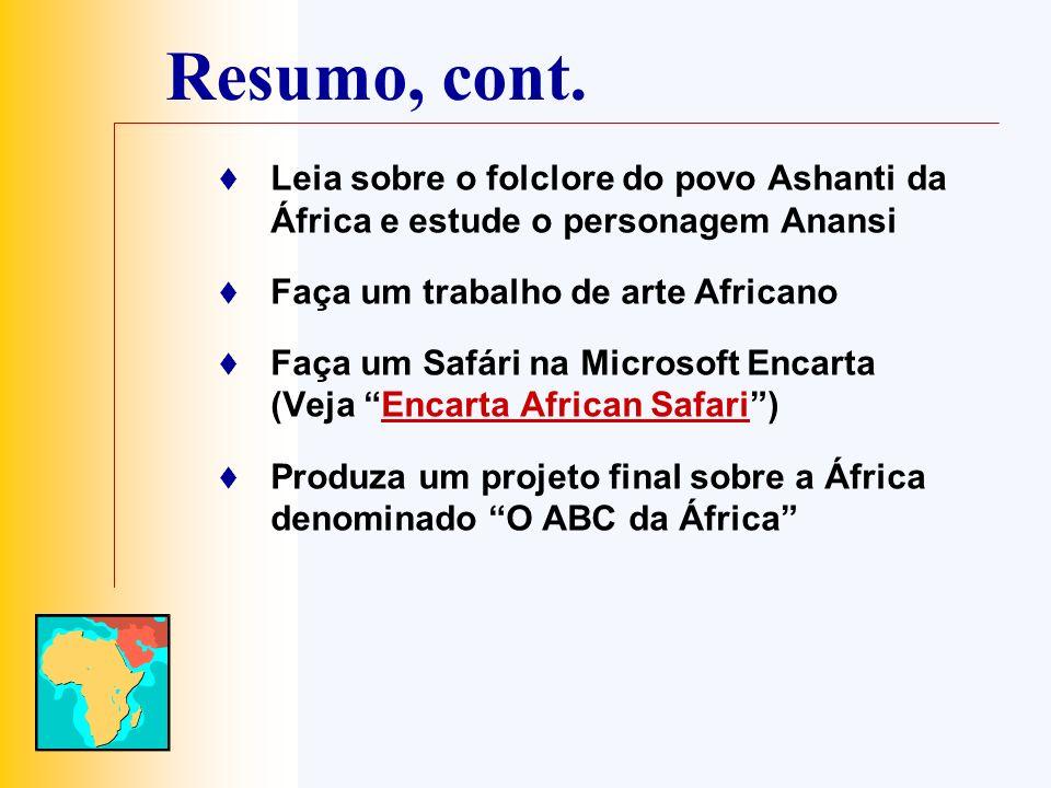 Resumo, cont. Leia sobre o folclore do povo Ashanti da África e estude o personagem Anansi. Faça um trabalho de arte Africano.