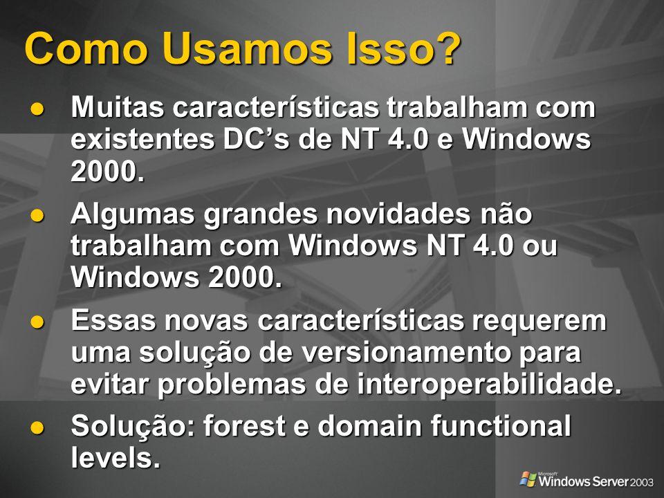 Como Usamos Isso Muitas características trabalham com existentes DC's de NT 4.0 e Windows 2000.