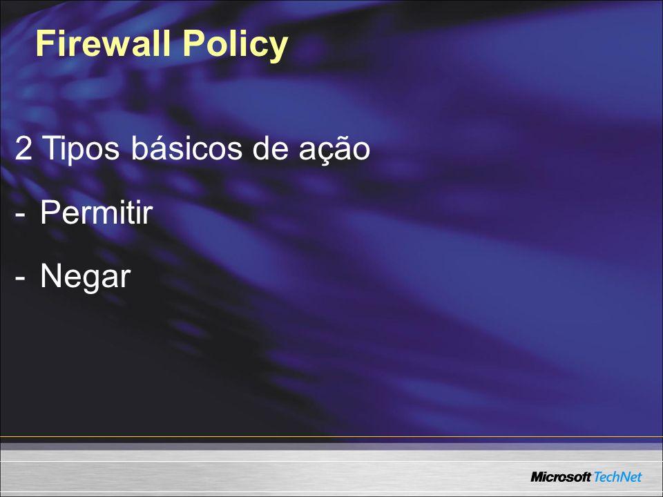 Firewall Policy 2 Tipos básicos de ação Permitir Negar
