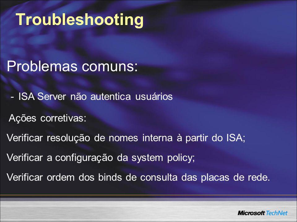 Troubleshooting Problemas comuns: - ISA Server não autentica usuários