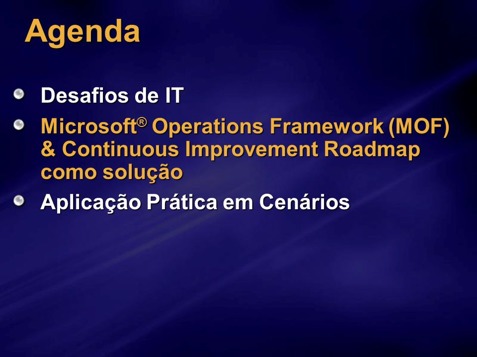 AgendaDesafios de IT. Microsoft® Operations Framework (MOF) & Continuous Improvement Roadmap como solução.