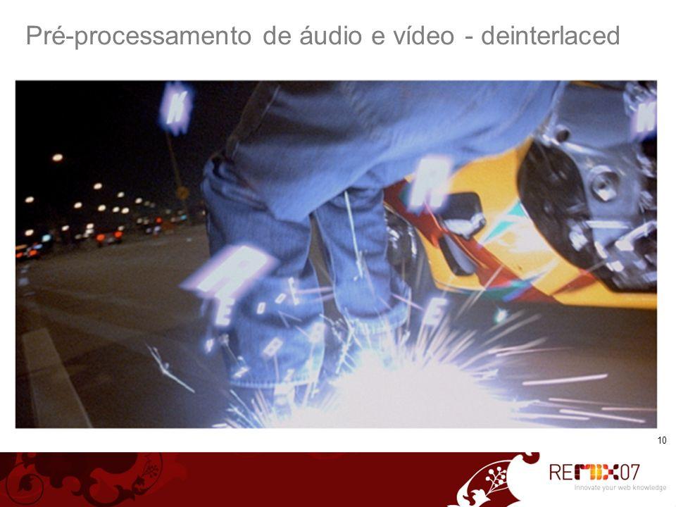 Pré-processamento de áudio e vídeo - deinterlaced
