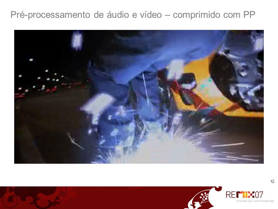 Pré-processamento de áudio e vídeo – comprimido com PP