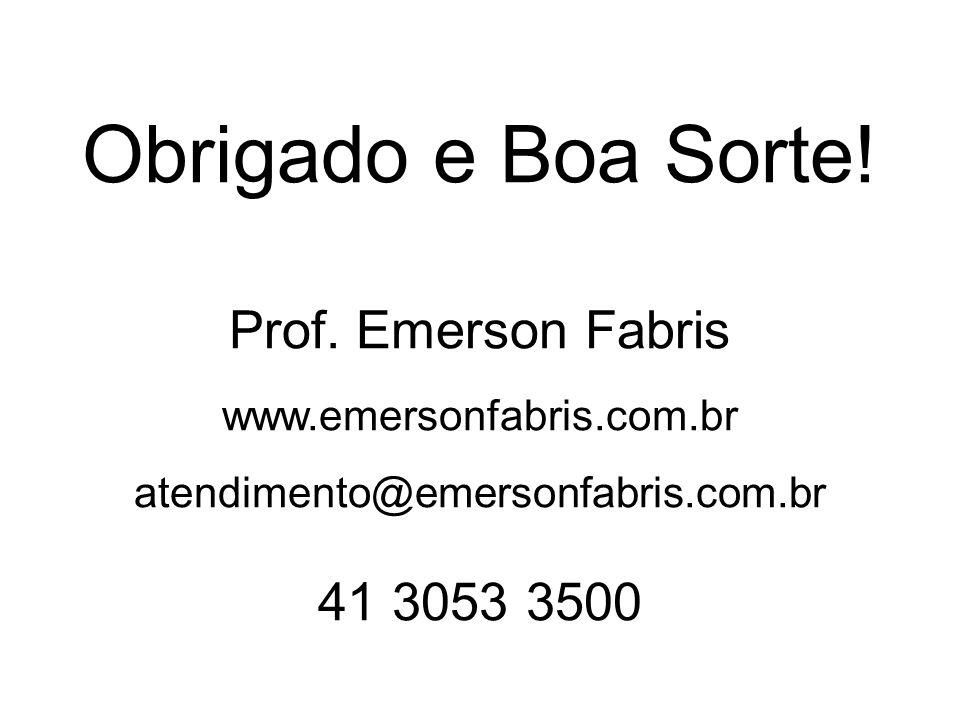Obrigado e Boa Sorte. Prof. Emerson Fabris www. emersonfabris. com