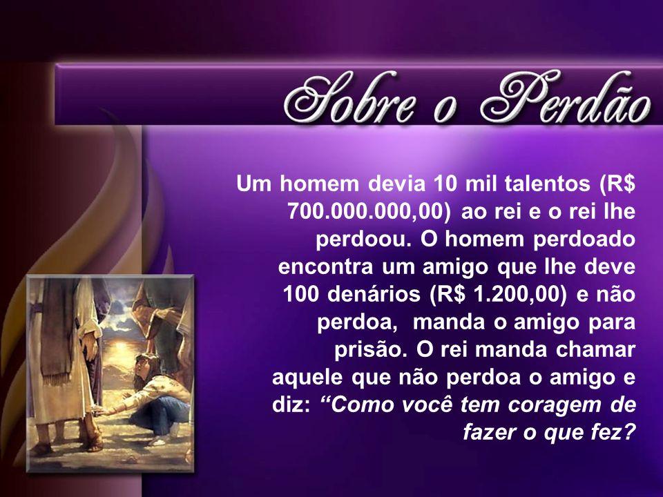 Um homem devia 10 mil talentos (R$ 700. 000