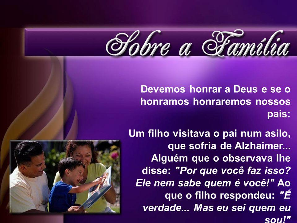 Devemos honrar a Deus e se o honramos honraremos nossos pais: