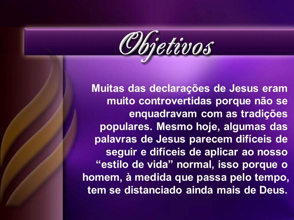 Muitas das declarações de Jesus eram muito controvertidas porque não se enquadravam com as tradições populares.
