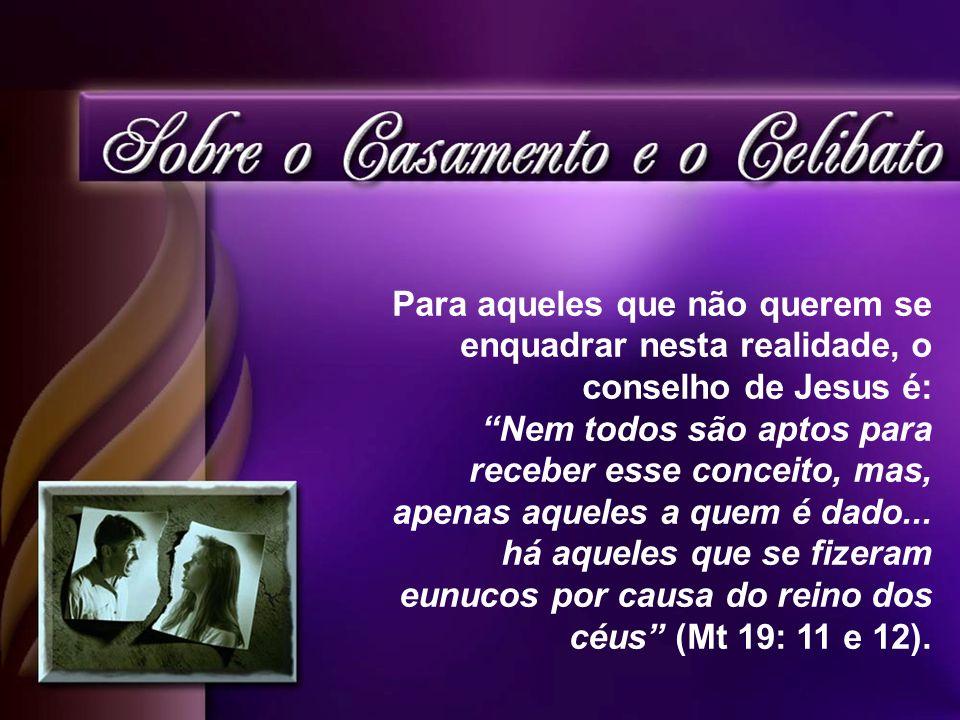 Para aqueles que não querem se enquadrar nesta realidade, o conselho de Jesus é: