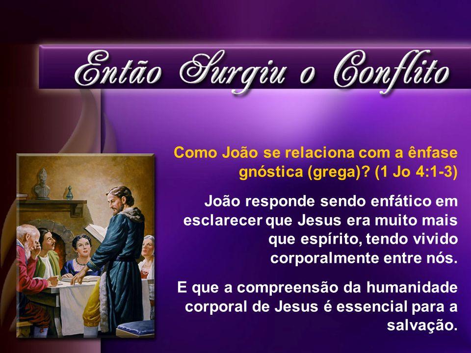 Como João se relaciona com a ênfase gnóstica (grega) (1 Jo 4:1-3)