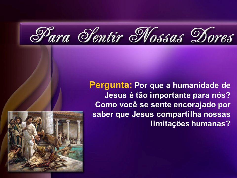 Pergunta: Por que a humanidade de Jesus é tão importante para nós