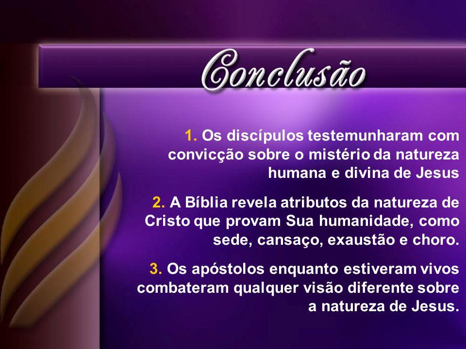 Os discípulos testemunharam com convicção sobre o mistério da natureza humana e divina de Jesus