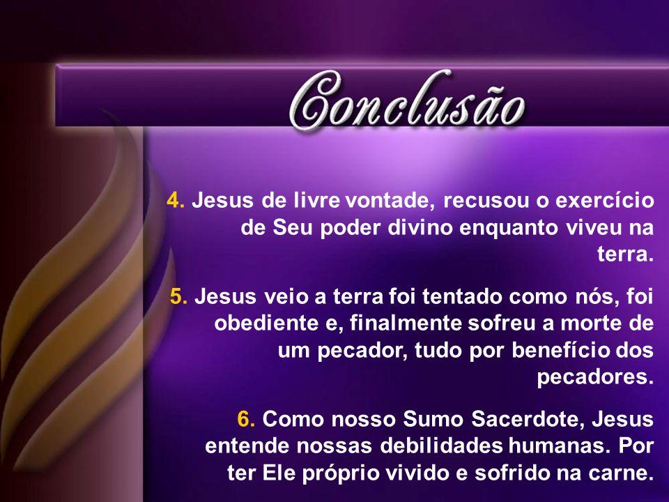 Jesus de livre vontade, recusou o exercício de Seu poder divino enquanto viveu na terra.