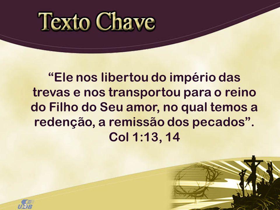 Ele nos libertou do império das trevas e nos transportou para o reino do Filho do Seu amor, no qual temos a redenção, a remissão dos pecados .