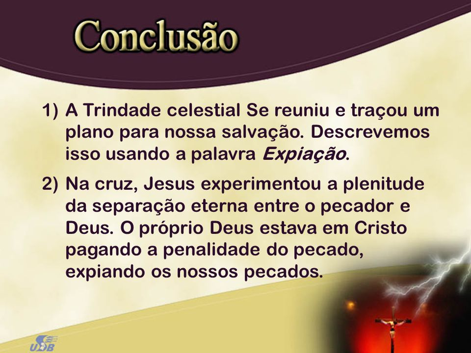 1) A Trindade celestial Se reuniu e traçou um plano para nossa salvação. Descrevemos isso usando a palavra Expiação.