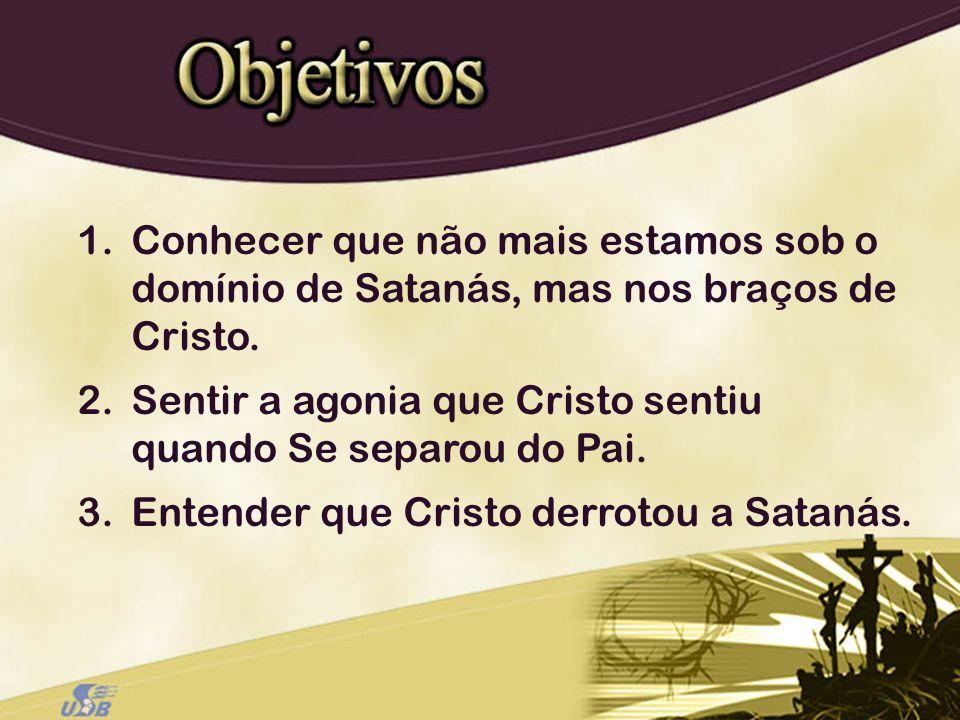 Conhecer que não mais estamos sob o domínio de Satanás, mas nos braços de Cristo.