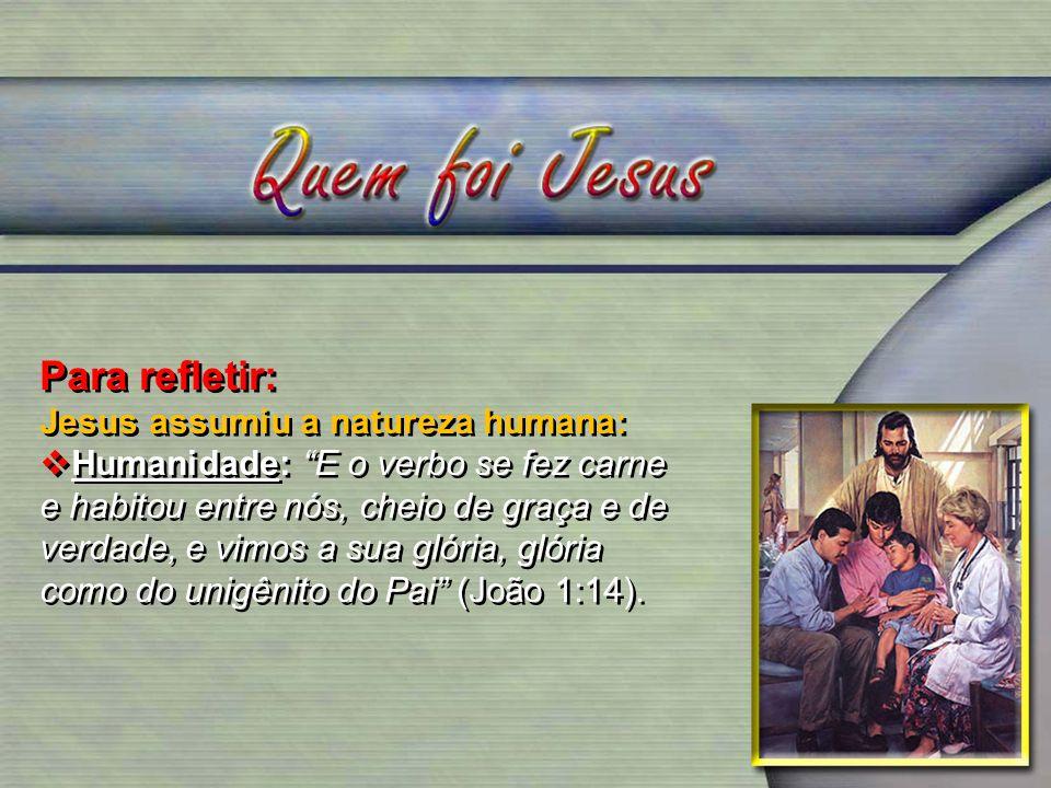 Para refletir: Jesus assumiu a natureza humana: