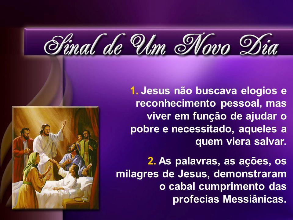 Jesus não buscava elogios e reconhecimento pessoal, mas viver em função de ajudar o pobre e necessitado, aqueles a quem viera salvar.