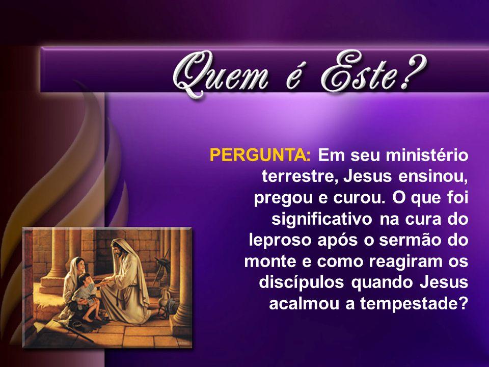 PERGUNTA: Em seu ministério terrestre, Jesus ensinou, pregou e curou