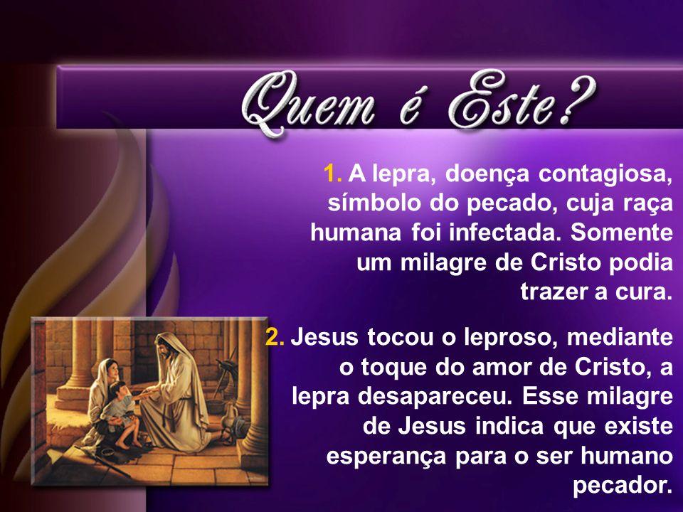 A lepra, doença contagiosa, símbolo do pecado, cuja raça humana foi infectada. Somente um milagre de Cristo podia trazer a cura.