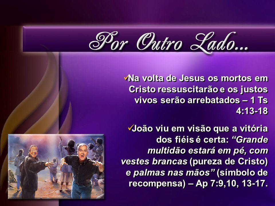 Na volta de Jesus os mortos em Cristo ressuscitarão e os justos vivos serão arrebatados – 1 Ts 4:13-18