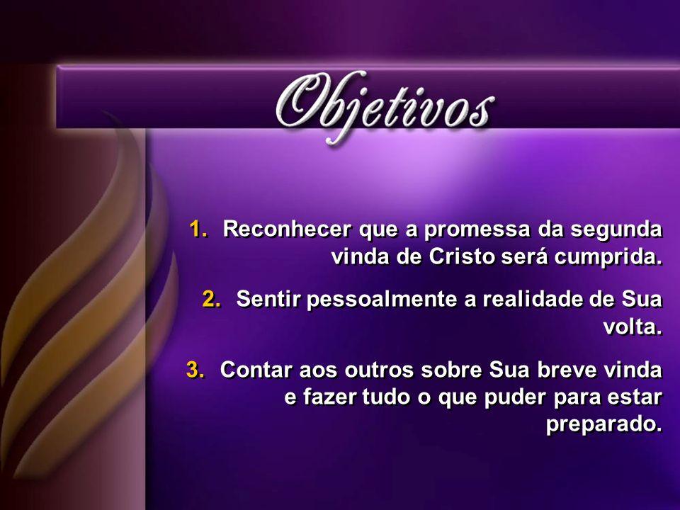 Reconhecer que a promessa da segunda vinda de Cristo será cumprida.