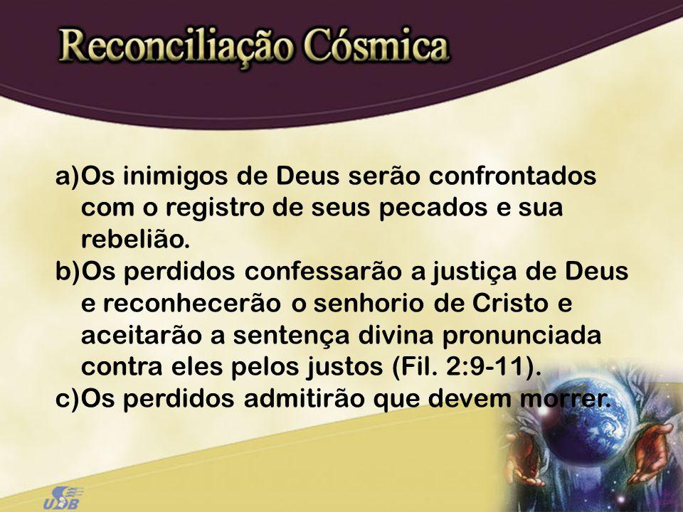 Os inimigos de Deus serão confrontados com o registro de seus pecados e sua rebelião.
