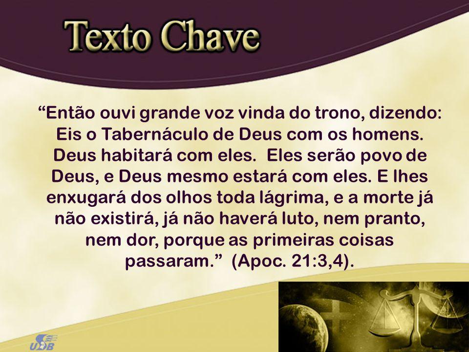 Então ouvi grande voz vinda do trono, dizendo: Eis o Tabernáculo de Deus com os homens.