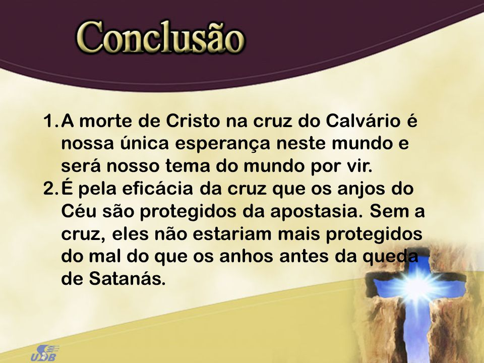 A morte de Cristo na cruz do Calvário é nossa única esperança neste mundo e será nosso tema do mundo por vir.