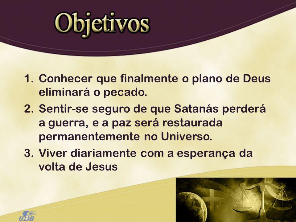 Conhecer que finalmente o plano de Deus eliminará o pecado.